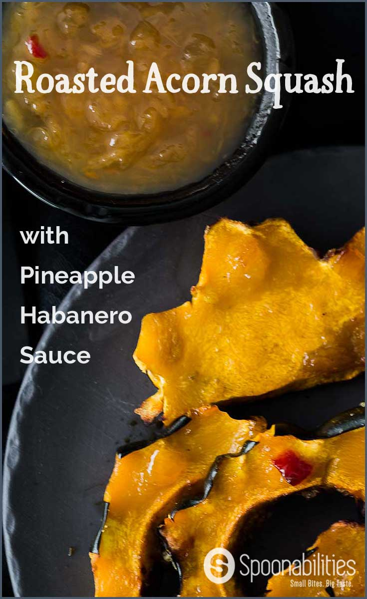 Roasted Acorn Squash Slices with Pineapple Habanero Sauce. You'll love this 30 minute recipe with only two ingredients. The squash has a sweet taste with a hint of spice. Find this recipe and more at Spoonabilities.com