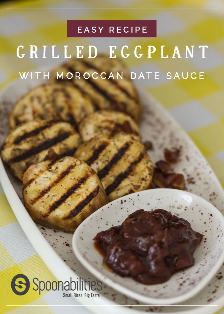 This Easy 1-2-3 recipe for Grilled Eggplant with Moroccan Date Sauce is one of our 7 recipes during